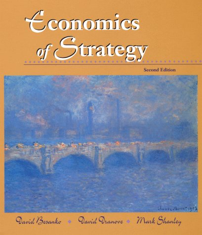 Economics of Strategy: Besanko, David A.;Dranove,