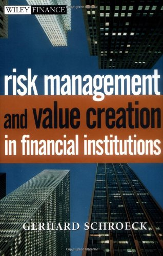 Risk Management and Value Creation in Financial Institutions: Schroeck, Gerhard