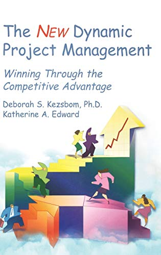 The Dynamic Project Management: Winning Through the: Deborah S. Kezsbom,