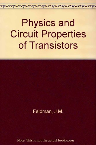 THE PHYSICS AND CIRCUIT PROPERTIES OF TRANSISTORS.: Feldman, Annette.
