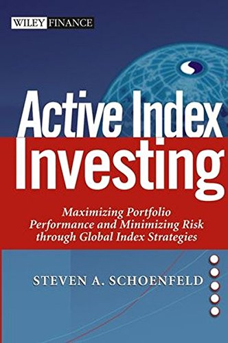 Active Index Investing: Maximizing Portfolio Performance and Minimizing Risk Through Global Index ...