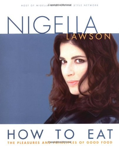 9780471257509: How to Eat: The Pleasures and Principles of Good Food