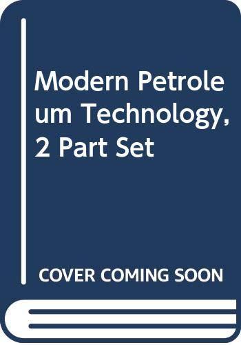 2 Part Set, Modern Petroleum Technology, 5th: Hobson, Edited by: