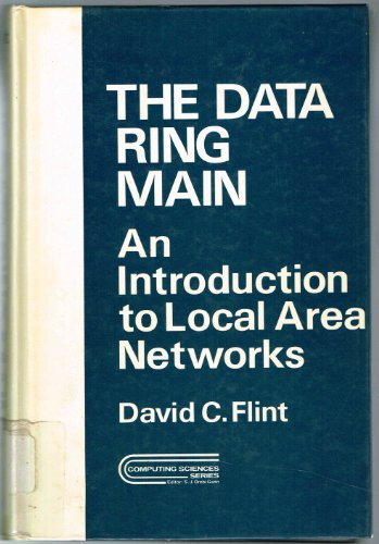 The Data Ring Main: Introduction to Local Area Networks (Computing sciences series): Flint, David C...