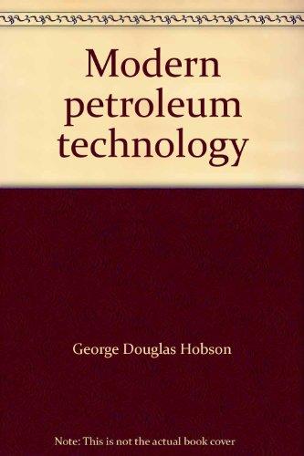 MODERN PETROLEUM TECHNOLOGY: PART I.: Hobson, G. D.