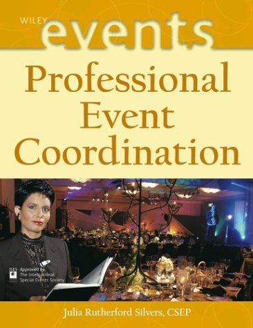 Professional Event Coordination (Wiley Desktop Editions): Silvers, Julia Rutherford