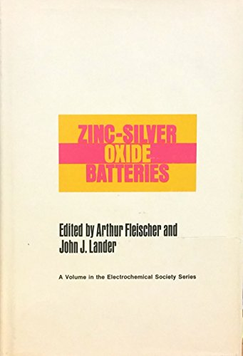 Zinc Silver Oxide Batteries, Symposium on Zinc-Silver Oxide Batteries Montreal 1968;Electrochemic...