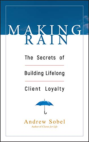 9780471264590: Making Rain: The Secrets of Building Lifelong Client Loyalty (Business)