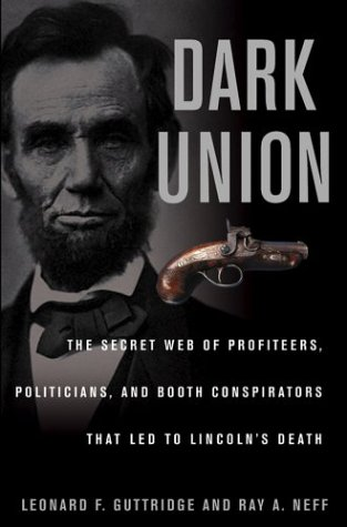 Dark Union : The Secret War Of Profiteers , Politicians , And Booth Conspirators That Led To ...