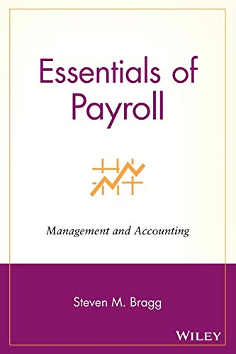 Essentials of Payroll: Management and Accounting: Bragg, Steven M.