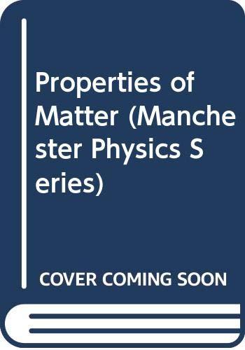 Properties of Matter (Manchester Physics Series): B.H. Flowers; E.