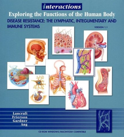 9780471265238: Interactions: Exploring the Functions of the Human Body , Disease Resistance: The Lymphatic, Integumentary and Immune Systems