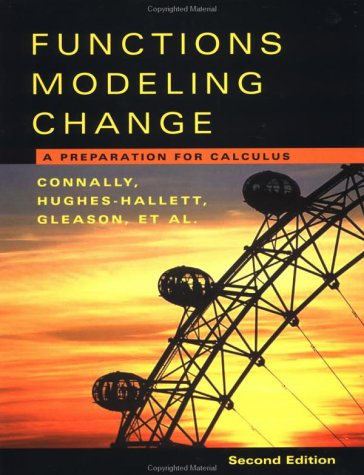 Functions Modeling Change :A Preparation For Calculus: Eric Connally, Deborah