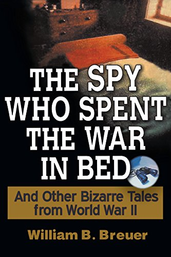 9780471267393: The Spy Who Spent the War in Bed: And Other Bizarre Tales from World War II