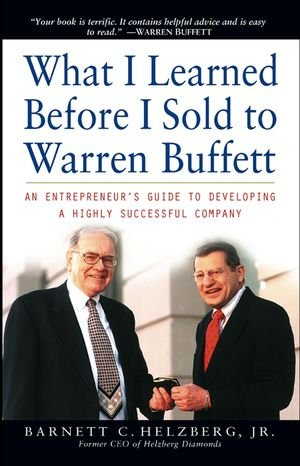9780471271147: What I Learned Before I Sold to Warren Buffett: An Entrepreneur's Guide to Developing a Highly Successful Company