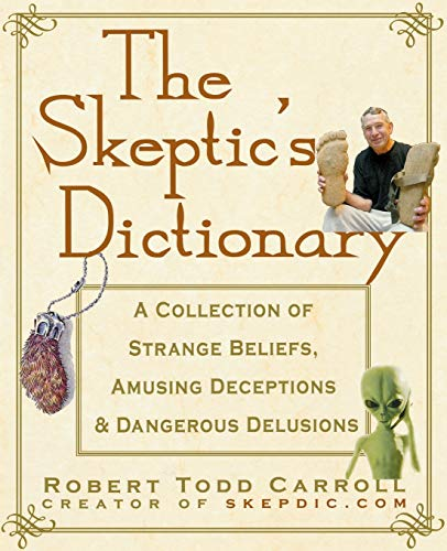 9780471272427: The Skeptic's Dictionary: A Collection of Strange Beliefs, Amusing Deceptions, and Dangerous Delusions
