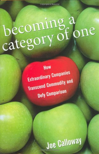 9780471274049: Becoming a Category of One: How Extraordinary Companies Transcend Commodity and Defy Comparison