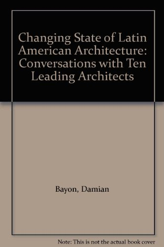 Changing State of Latin American Architecture: Conversations with Ten Leading Architects (English ...