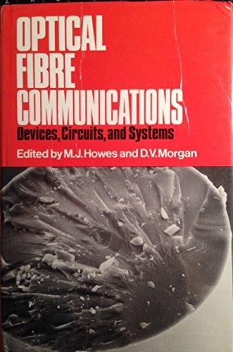 Optical Fibre Communications: Devices, Circuits and Systems: D.V. Morgan, M.J.