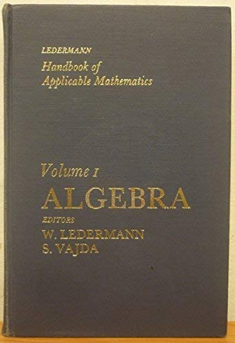 Algebra, Volume 1, Handbook of Applicable Mathematics: Ledermann, Edited by: