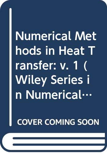 9780471278030: Numerical Methods in Heat Transfer: v. 1 (Wiley Series in Numerical Methods in Engineering)