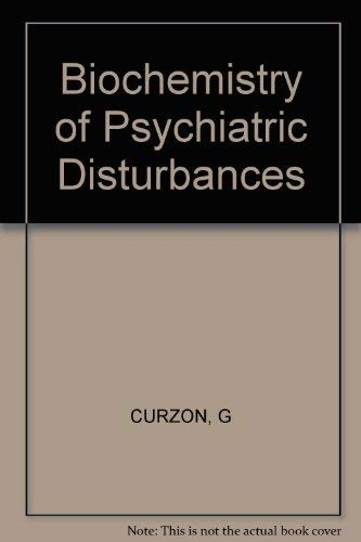 The Biochemistry of Psychiatric Disturbances: Curzon, G. [editor]