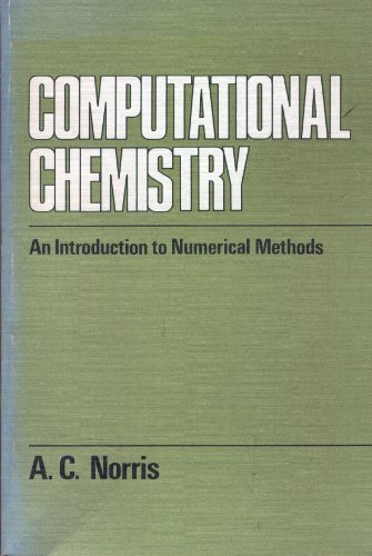 Computational Chemistry: An Introduction to Numerical Methods: A. C. Norris