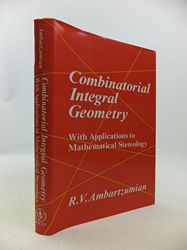 Combinatorial Integral Geometry With Applications to Mathematical Stereology: Ambartzumian, R.V.
