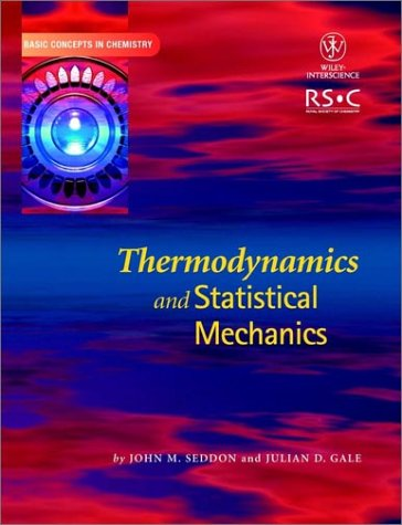 Thermodynamics and Statistical Mechanics (Basic Concepts In Chemistry): Seddon, John M., Gale, ...