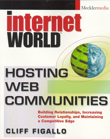 9780471282938: Hosting Web Communities: Building Relationships, Increasing Customer Loyalty and Maintaining a Competitive Edge