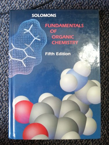 Fundamentals of Organic Chemistry, by Solomons, 5th Edition: Solomons, T. W. Graham