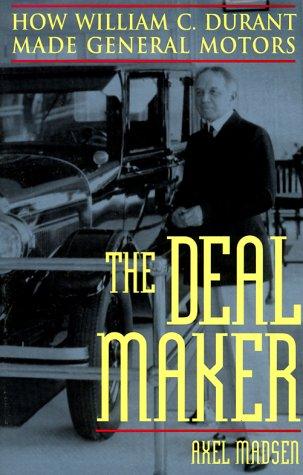 9780471283270: The Deal Maker: How William C. Durant Made General Motors