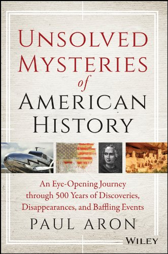 9780471283683: Unsolved Mysteries of American History: An Eye-Opening Journey through 500 Years of Discoveries, Disappearances, and Baffling Events