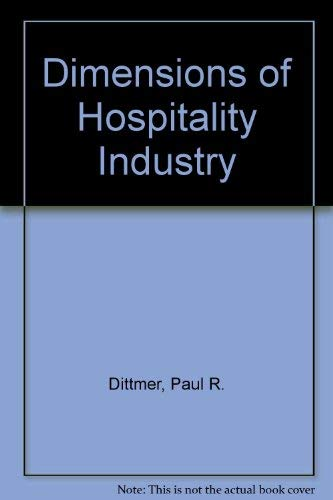 Dimensions of the Hospitality Industry: An Introduction: Griffin, Gerald G., Dittmer, Paul R.