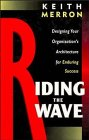 Riding the Wave: Designing Your Organization's Architecture for Enduring Success (Industrial ...