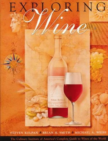 9780471286264: Exploring Wine: The Culinary Institute of America's Complete Guide to Wines of the World