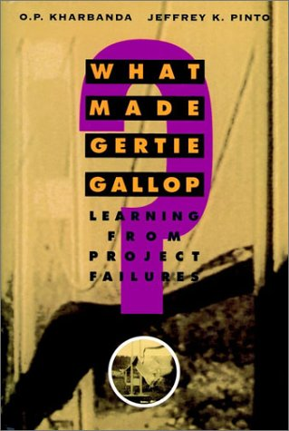 What Made Gertie Gallop?: Lessons from Project Failures (9780471287346) by Kharbanda, O. P.; Pinto, Jeffrey K.