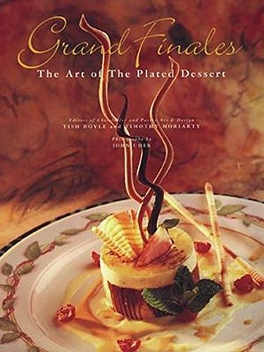 Grand Finales: The Art of the Plated Dessert: Moriarty, Timothy, Boyle, Tish