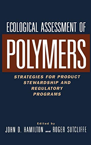 Ecological Assessment Polymers: Strategies for Product Stewardship: Editor-John D. Hamilton;