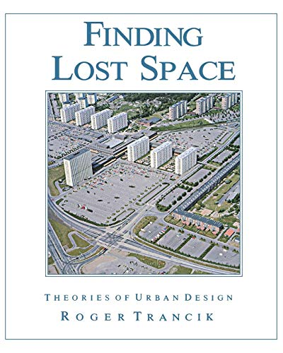Finding Lost Space: Theories of Urban Design: Trancik, Roger