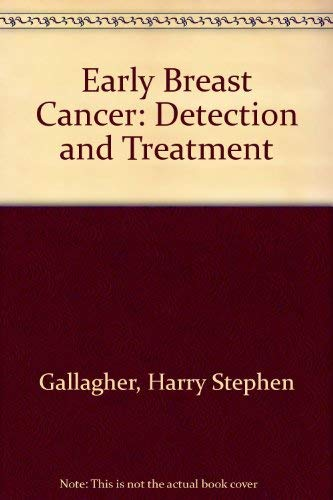 Early Breast Cancer: Detection and Treatment: Gallager, H. Stephen; American Cancer Society; ...