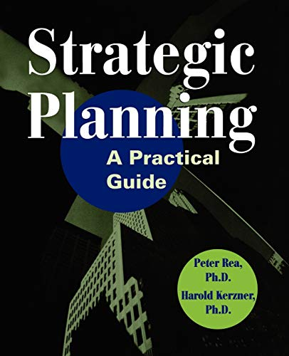 Strategic Planning: A Practical Guide: Peter J. Rea/