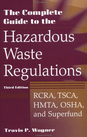 9780471292487: The Complete Guide to Hazardous Waste Regulations: RCRA, TSCA, HTMA, EPCRA, and Superfund, 3rd Edition