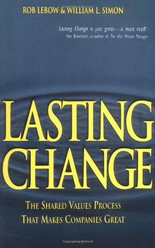9780471292647: Lasting Change: the Shared Values Process That Make Companies Great