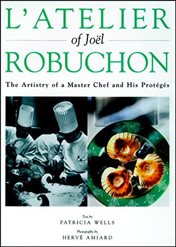 9780471292975: L'Atelier of Joel Robuchon: The Artistry of a Master Chef and His Proteges