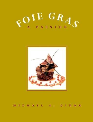 Foie Gras: A Passion: Coe, Andrew;Davis, Mitchell;Ginor, Michael A.;Ziegelman, Jane