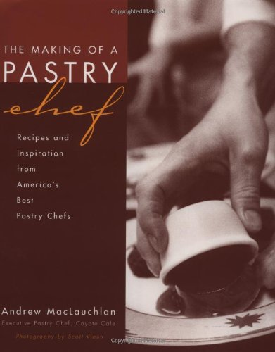 9780471293200: The Making of a Pastry Chef: Recipes and Inspiration from America's Best Pastry Chefs