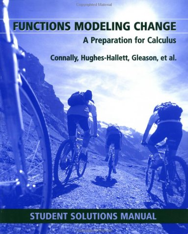 Functions Modeling Change: A Preparation for Calculus (Student Solution Manual): Eric Connally, ...