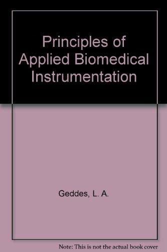 Principles of Applied Biomedical Instrumentation: Geddes, L. A.,