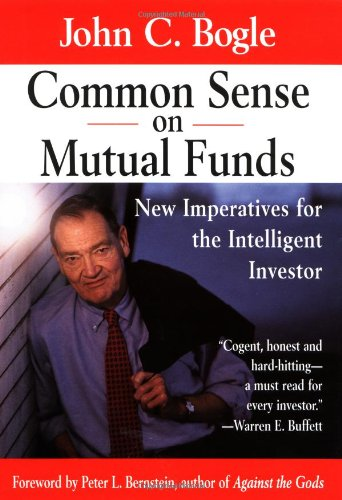 Common Sense on Mutual Funds: New Imperatives for the Intelligent Investor: Bogle, John C.